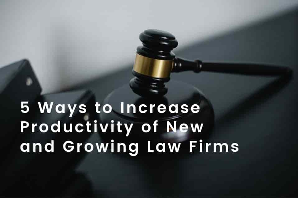 5 Ways to Increase Productivity of New and Growing Law Firms