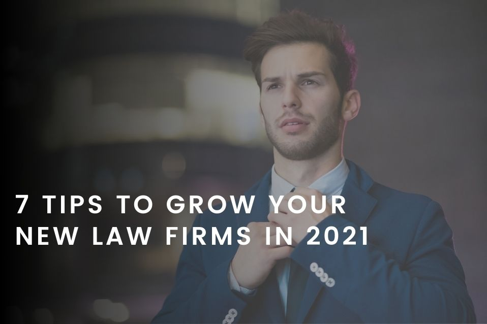 7 Tips to Grow Your Law Firms in 2021 (1)