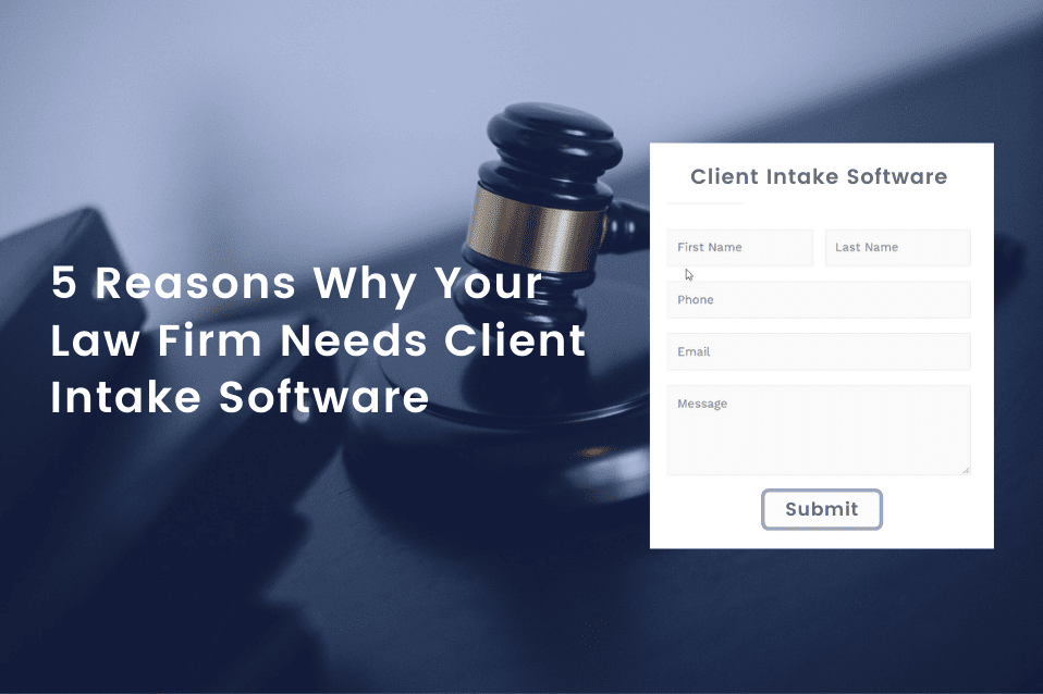 5 Reasons Why Your Law Firm Needs Client Intake Software-min