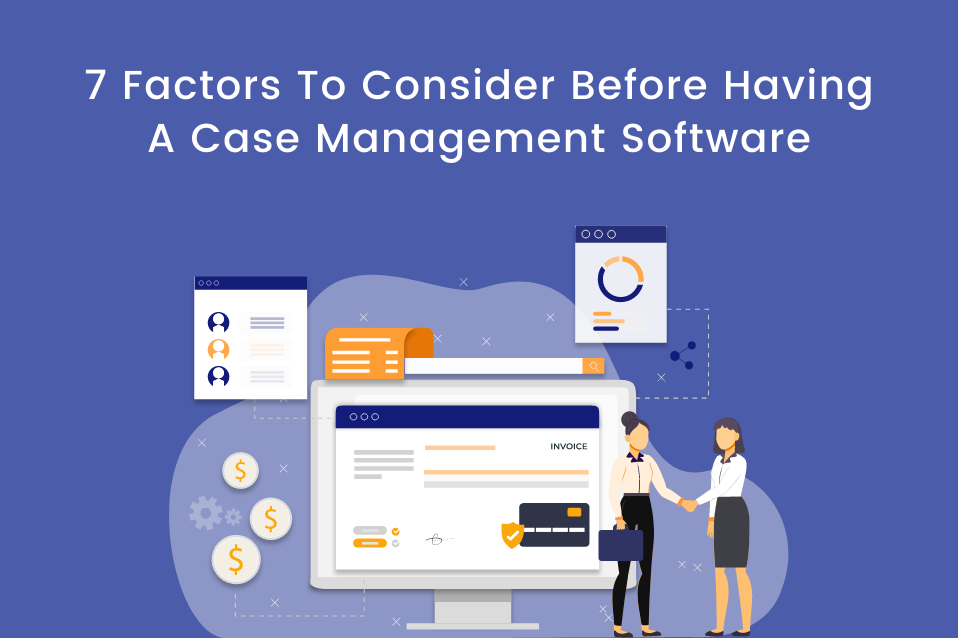 7 Factors To Consider Before Having A Case Management Software