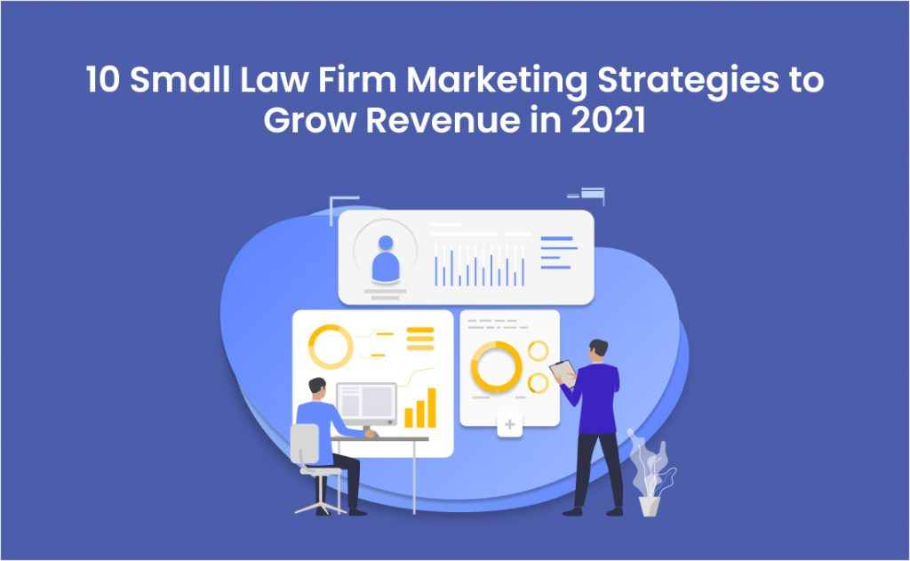 10 Small Law Firm Marketing Strategies to Grow Revenue in 2021